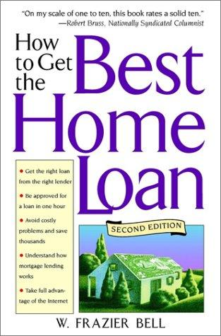 How to Get the Best Home Loan by W. Frazier Bell