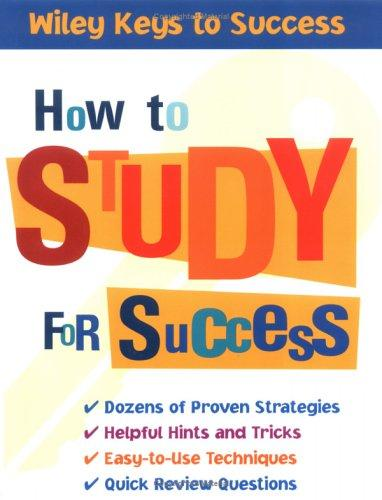 How to Study for Success (Wiley Keys to Success) by Book Builders, Beverly Chin