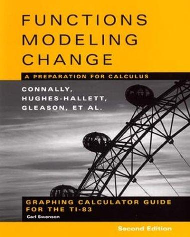 Graphing Calculator Guide for the TI-83 to accompany Functions Modeling Change by Carl Swenson