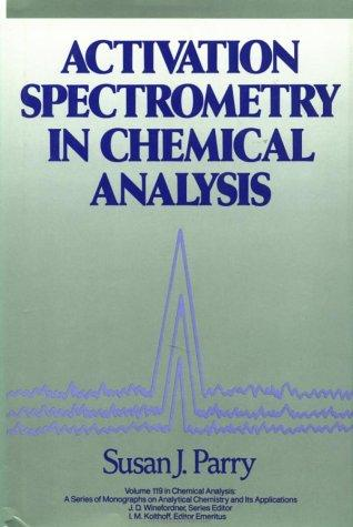 Activation spectrometry in chemical analysis by Susan J. Parry