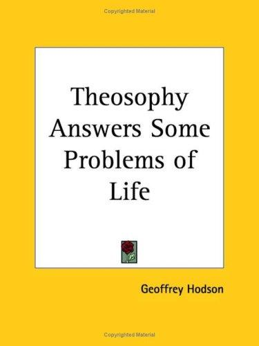 Theosophy answers some problems of life by Geoffrey Hodson