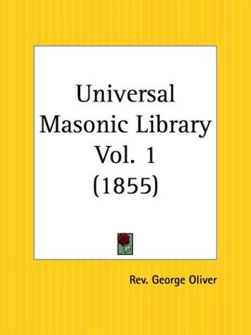 Universal Masonic Library, Part 1 by George Oliver
