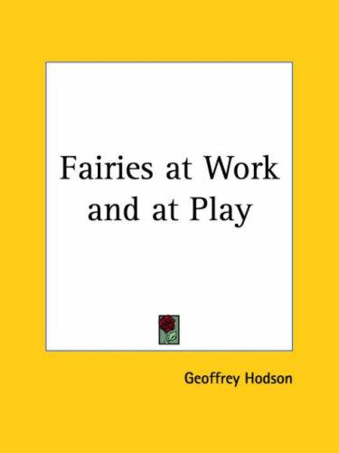 Fairies at Work and at Play by Geoffrey Hodson
