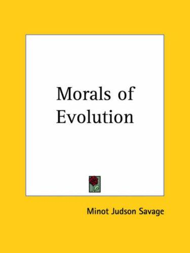 Morals of Evolution by Minot Judson Savage