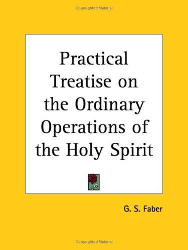 Practical Treatise on the Ordinary Operations of the Holy Spirit