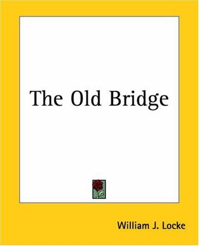 The Old Bridge by William John Locke