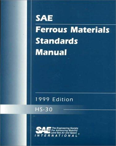Sae Ferrous Materials Standards Manual, 1999 by Society of Automotive Engineers.