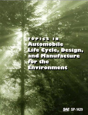Topics in Automobile Life Cycle, Design, and Manufacture for the Environment (Special Publications) by Society of Automotive Engineers.