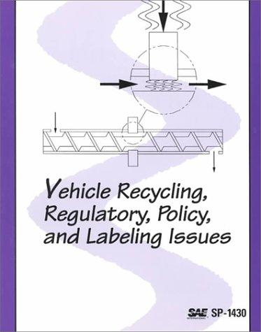 Vehicle Recycling, Regulatory, Policy and Labeling Issues (Special Publications) by Society of Automotive Engineers.