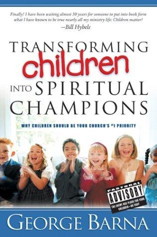 Transforming Children into Spiritual Champions by George Barna