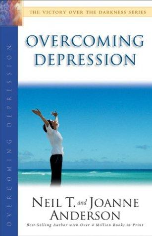 Overcoming Depression (Victory Over the Darkness) by Neil T. Anderson