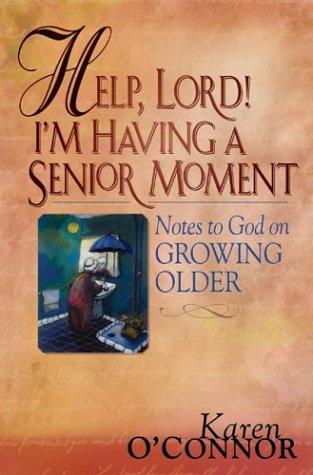 Help, Lord! I'm Having a Senior Moment