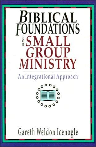 Biblical foundations for small group ministry by Gareth Weldon Icenogle