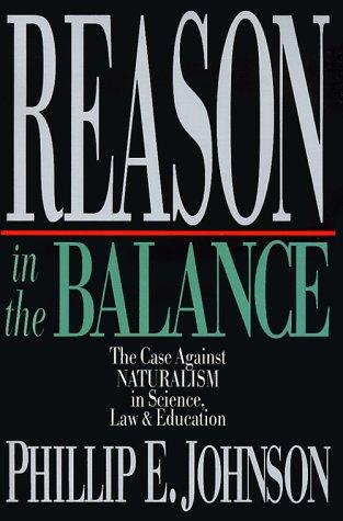 Reason in the Balance by Phillip E. Johnson