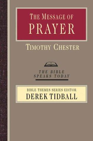 The Message of prayer by Chester, Timothy