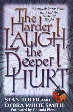 The Harder I Laugh, the Deeper I Hurt by Stan Toler, Debra White Smith