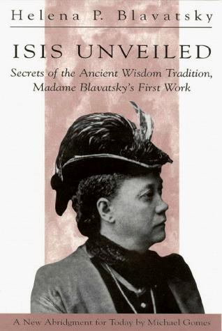 Isis Unveiled: Secrets of the Ancient Wisdom Tradition, Madame Blavatsky's First