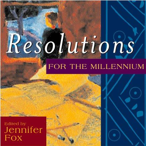 Resolutions for the millennium by edited by Jennifer Fox.