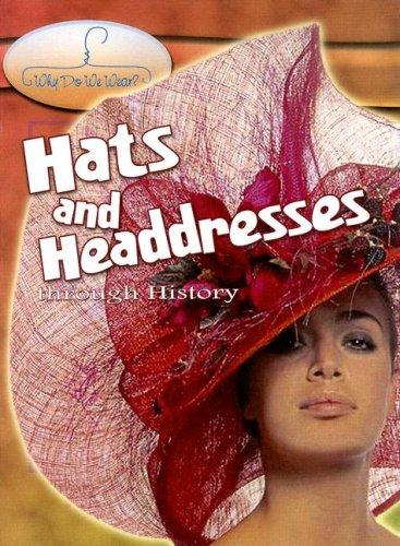 Hats And Headdresses Through History (Why Do We Wear?) by Fiona MacDonald