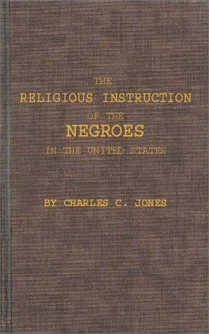 The religious instruction of the Negroes in the United States.