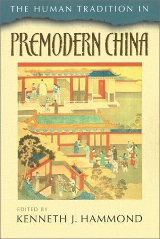 The Human Tradition in Premodern China (The Human Tradition Around the World Series, 4) by Kenneth J. Hammond