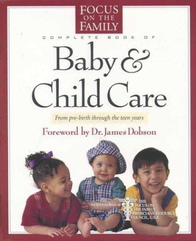 The Focus on the Family complete book of baby & child care by Paul C. Reisser