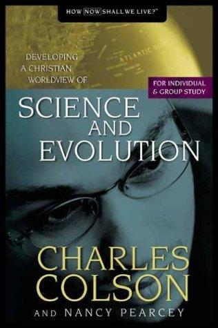 Science and Evolution by Charles W. Colson, Nancy Pearcey