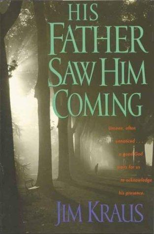 His father saw him coming by Jim Kraus
