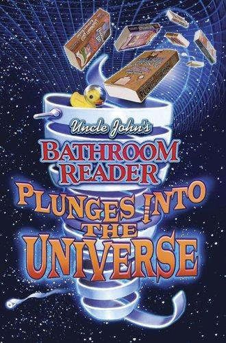Uncle John's bathroom reader plunges into the universe by the Bathroom Readers' Hysterical Society.