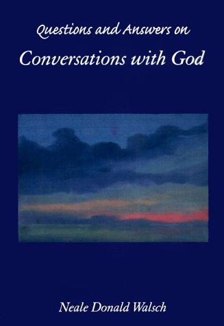 Questions and answers on Conversations with God by Neale Donald Walsch