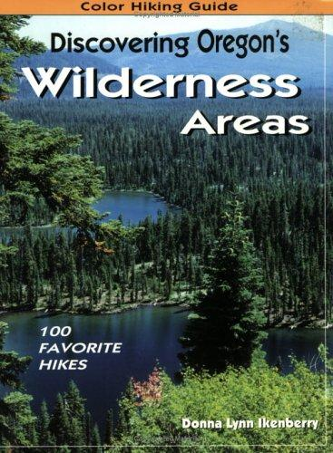 Discovering Oregon's wilderness areas by Donna Lynn Ikenberry