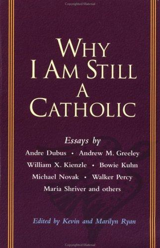Why I am still a Catholic by edited by Kevin and Marilyn Ryan.