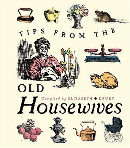 Tips From The Old Housewives by Elizabeth Drury