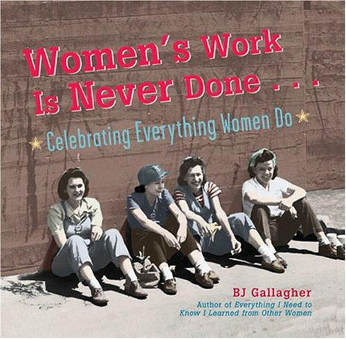 Women's work is never done-- by B. J. Gallagher Hateley