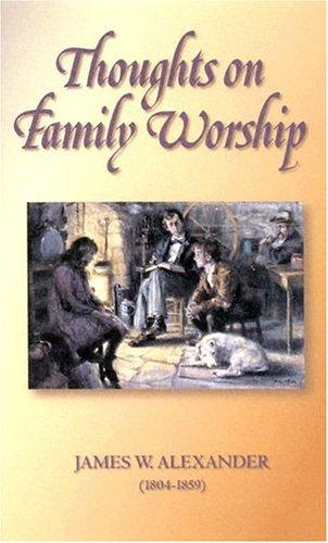 Thoughts on Family Worship by Alexander, James W.