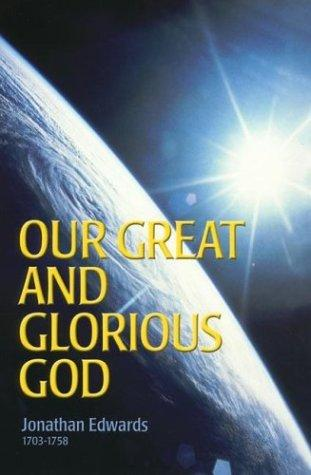 Our great and glorious God by Edwards, Jonathan