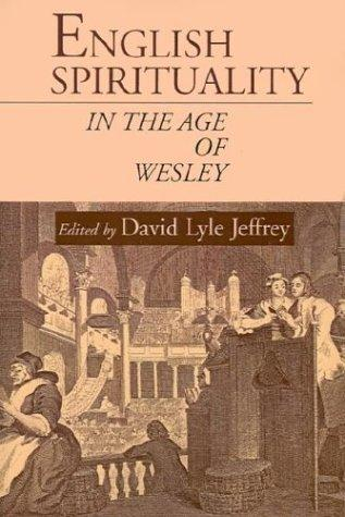 English Spirituality in the Age of Wesley by David Lyle Jeffrey