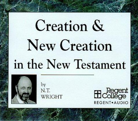 Creation & New Creation in the New Testament by N. T. Wright