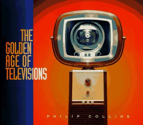 The golden age of televisions by Collins, Philip