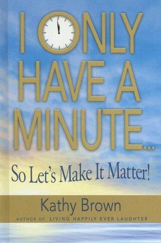 Image 0 of I Only Have A Minute...So Let's Make It Matter