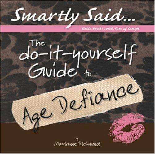 The DIY Guide to Age Defiance (Smartly Said) by Marianne R. Richmond
