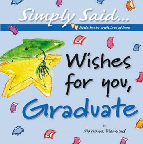 Wishes for You Graduate (Simply Said) by Marianne R. Richmond