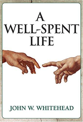 A Well-Spent Life by John W. Whitehead