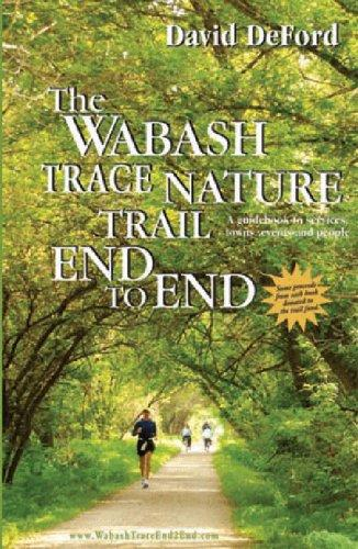 The Wabash Trace Nature Trail End to End by David DeFord
