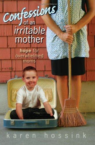 Confessions of an Irritable Mother by Karen Hossink