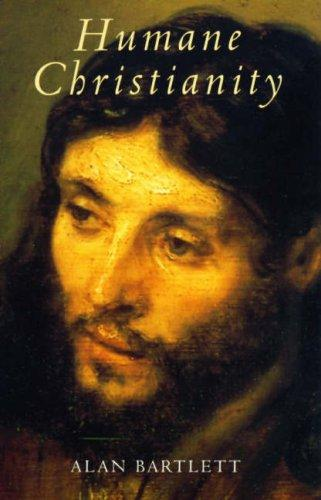 Humane Christianity by Alan Bartlett