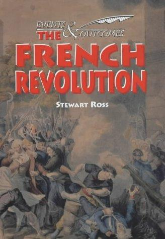 The French Revolution (Events & Outcomes) by Ross, Stewart.