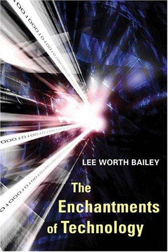 The Enchantments of Technology by Lee Worth Bailey