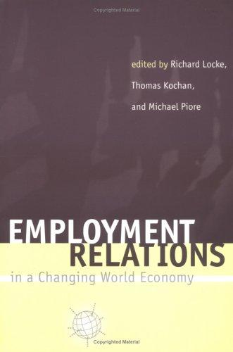 Employment relations in a changing world economy by edited by Richard Locke, Thomas Kochan, Michael Piore.