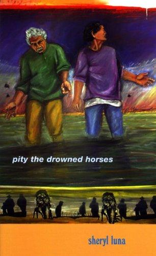 Pity The Drowned Horses (Andres Montoya Poetry Prize) by Sheryl Luna
